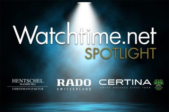Watchtime Spotlight mit Hentschel Hamburg, Rado und Certina